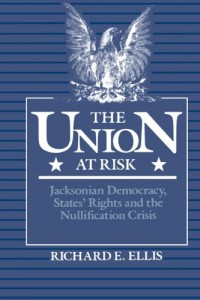 The Union at Risk: Jacksonian Democracy, States' Rights, and Nullification Crisis