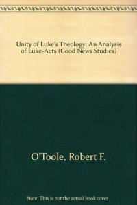 The Unity of Luke's Theology: An Analysis of Luke-Acts (Good News Studies)
