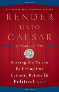 Render Unto Caesar: Serving the Nation by Living Our Catholic Beliefs in Political Life