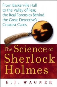 The Science of Sherlock Holmes: From Baskerville Hall to the Valley of Fear, the Real Forensics Behind the Great Detective's Greatest Cases
