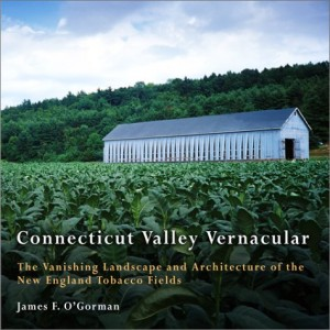 Connecticut Valley Vernacular: The Vanishing Landscape and Architecture of the New England Tobacco Fields