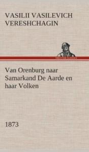 Van Orenburg Naar Samarkand de Aarde En Haar Volken, 1873 (Dutch Edition)