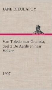 Van Toledo Naar Granada, Deel 2 de Aarde En Haar Volken, 1907 (Dutch Edition)