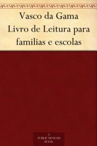Vasco da Gama Livro de Leitura para familias e escolas (Portuguese Edition)
