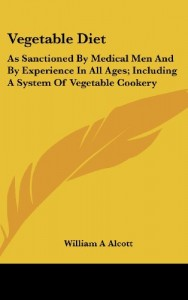 Vegetable Diet: As Sanctioned By Medical Men And By Experience In All Ages; Including A System Of Vegetable Cookery