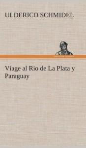 Viage Al Rio de La Plata y Paraguay (Spanish Edition)