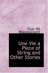 Une Vie  a Piece of String and Other Stories