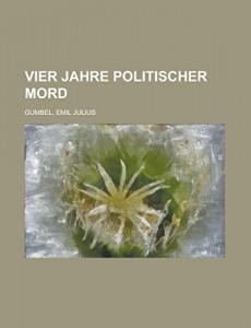 Vier Jahre Politischer Mord (German Edition)