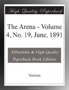 The Arena – Volume 4, No. 19, June, 1891