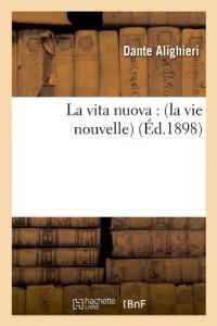 La Vita Nuova: (La Vie Nouvelle) (Ed.1898) (French Edition)