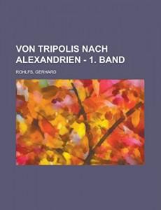Von Tripolis nach Alexandrien – 1. Band (German Edition)