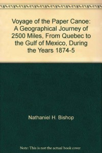 Voyage of the Paper Canoe: A Geographical Journey of 2500 Miles, From Quebec to the Gulf of Mexico, During the Years 1874-5