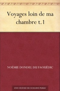 Voyages loin de ma chambre t.1 (French Edition)
