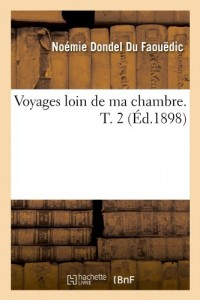Voyages Loin de Ma Chambre. T. 2 (Ed.1898) (French Edition)
