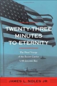 Twenty-Three Minutes to Eternity: The Final Voyage of the Escort Carrier USS Liscome Bay (Fire Ant Books)