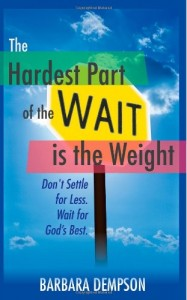 The Hardest Part of the Wait is the Weight: Don't Settle for Less.  Wait for God's Best.