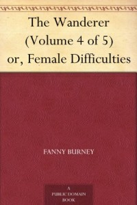 The Wanderer (Volume 4 of 5) or, Female Difficulties