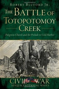 Battle of Totopotomoy Creek, The:: Polegreen Church and the Prelude to Cold Harbor (Civil War Sesquicentennial)