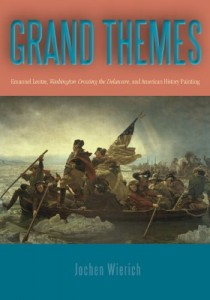 Grand Themes: Emanuel Leutze, Washington Crossing the Delaware, and American History Painting
