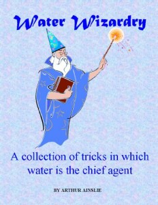 Water Wizardry, A collection of tricks in which water is the chief agent