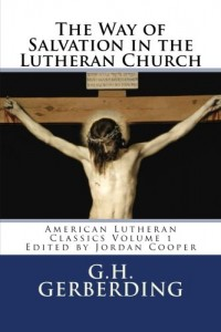 The Way of Salvation in the Lutheran Church: By G.H. Gerberding (American Lutheran Classics in Contemporary English) (Volume 1)