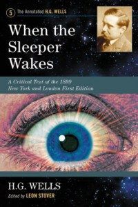 When the Sleeper Wakes: A Critical Text of the 1899 New York and London First Edition, with an Introduction and Appendices (Annotated H. G. Wells)