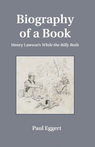 Biography of a Book: Henry Lawson's While the Billy Boils (Penn State Series in the History of the Book)