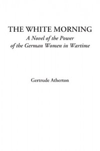 The White Morning (A Novel of the Power of the German Women in Wartime)