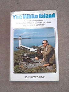 The White Island: An Enchanting Sequel to the Story of Gavin Maxwell, His Otters and His Island Sanctuary