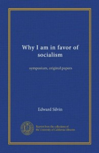 Why I am in favor of socialism: symposium, original papers