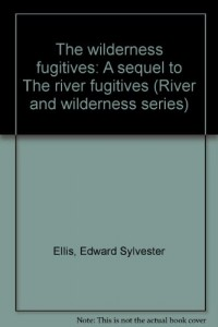 The wilderness fugitives: A sequel to The river fugitives (River and wilderness series)