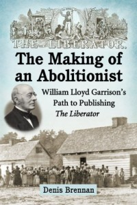 The Making of an Abolitionist: William Lloyd Garrison's Path to Publishing The Liberator