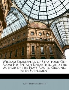 William Shakespere, of Stratford-On-Avon: His Epitaph Unearthed, and the Author of the Plays Run to Ground. with Supplement