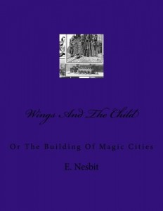Wings And The Child: Or The Building Of Magic Cities