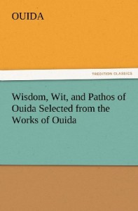 Wisdom, Wit, and Pathos of Ouida Selected from the Works of Ouida (TREDITION CLASSICS)