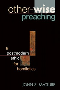 Other-wise Preaching: A Postmodern Ethic for Homiletics