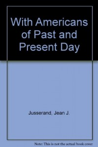 With Americans of Past and Present Day (Essay index reprint series)