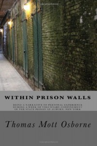Within Prison Walls: Being A Narrative of Personal Experience During a Week of Voluntary Confinement in The State Prison at Auburn, New York