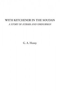 With Kitchener in the Soudan (A Story of Atbara and Omdurman)