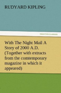 With The Night Mail A Story of 2000 A.D. (Together with extracts from the comtemporary magazine in which it appeared) (TREDITION CLASSICS)