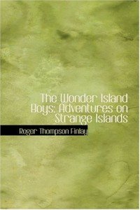 The Wonder Island Boys: Adventures on Strange Islands