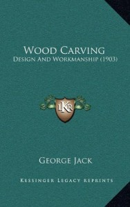 Wood Carving: Design And Workmanship (1903)
