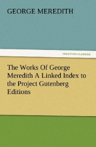 The Works Of George Meredith A Linked Index to the Project Gutenberg Editions (TREDITION CLASSICS)