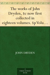 The works of John Dryden, $c now first collected in eighteen volumes. $p Volume 16