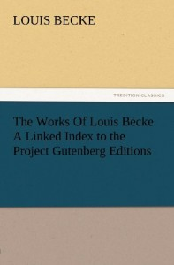 The Works Of Louis Becke A Linked Index to the Project Gutenberg Editions (TREDITION CLASSICS)