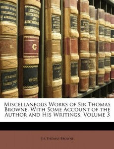 Miscellaneous Works of Sir Thomas Browne: With Some Account of the Author and His Writings, Volume 3