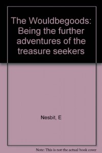 The Wouldbegoods: Being the further adventures of the treasure seekers