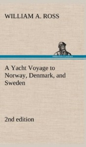 A Yacht Voyage to Norway, Denmark, and Sweden 2nd Edition