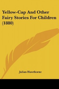 Yellow-Cap And Other Fairy Stories For Children (1880)