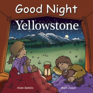 Good Night Yellowstone (Good Night Our World)